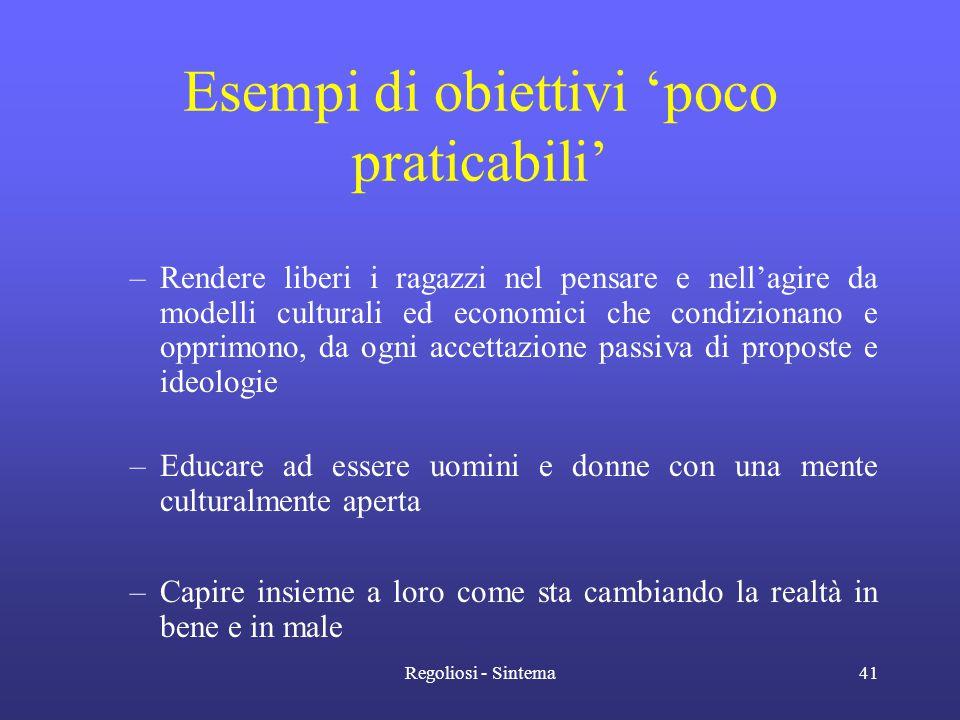 Regoliosi - Sintema41 Esempi di obiettivi 'poco praticabili' –Rendere liberi i ragazzi nel pensare e nell'agire da modelli culturali ed economici che