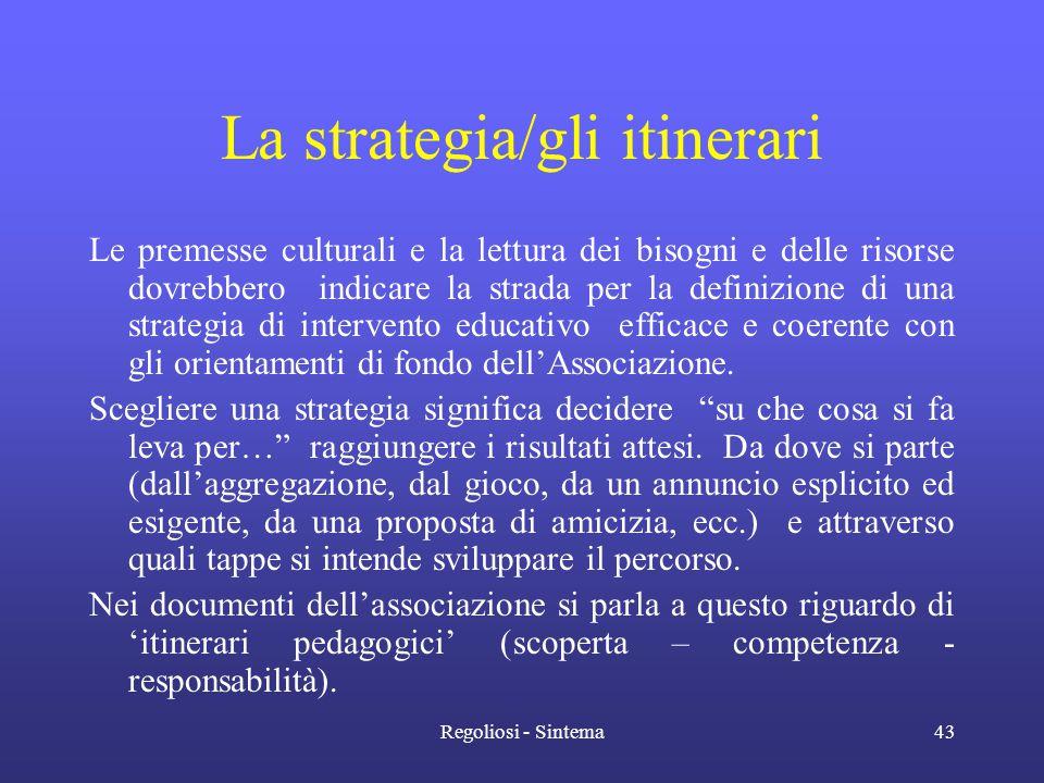 Regoliosi - Sintema43 La strategia/gli itinerari Le premesse culturali e la lettura dei bisogni e delle risorse dovrebbero indicare la strada per la d