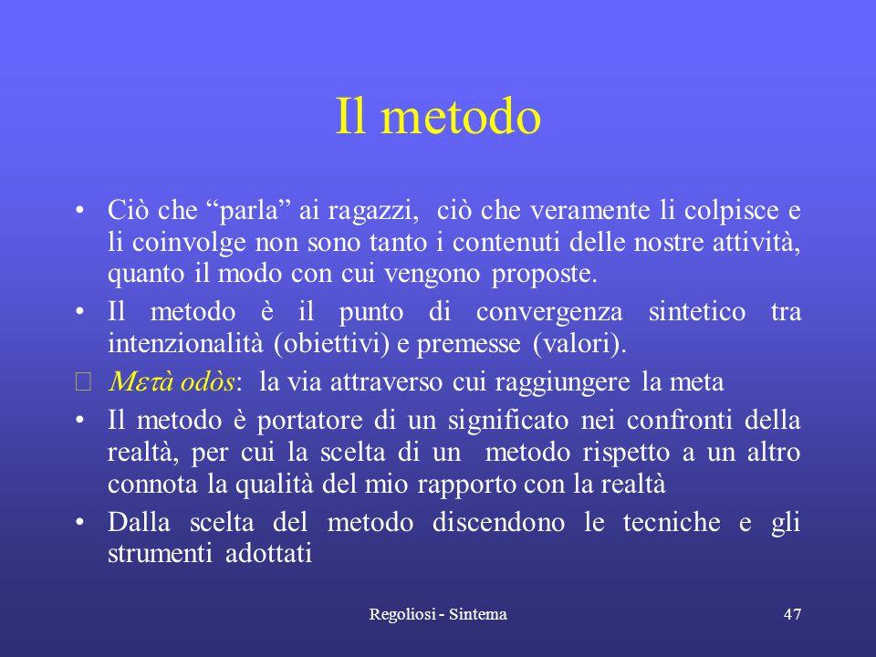 """Regoliosi - Sintema47 Il metodo •Ciò che """"parla"""" ai ragazzi, ciò che veramente li colpisce e li coinvolge non sono tanto i contenuti delle nostre atti"""