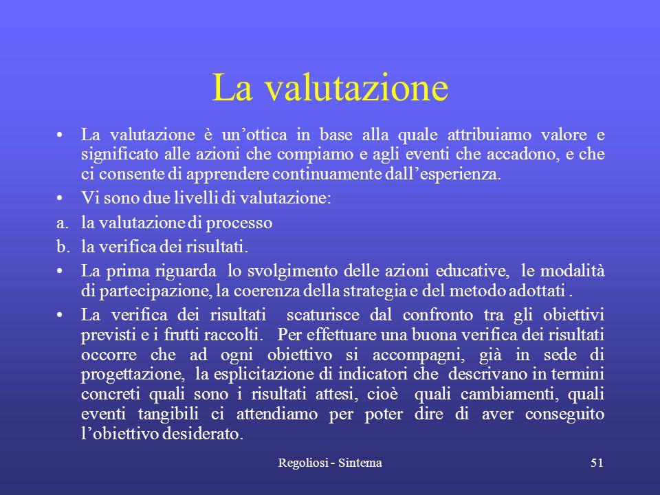 Regoliosi - Sintema51 La valutazione •La valutazione è un'ottica in base alla quale attribuiamo valore e significato alle azioni che compiamo e agli e