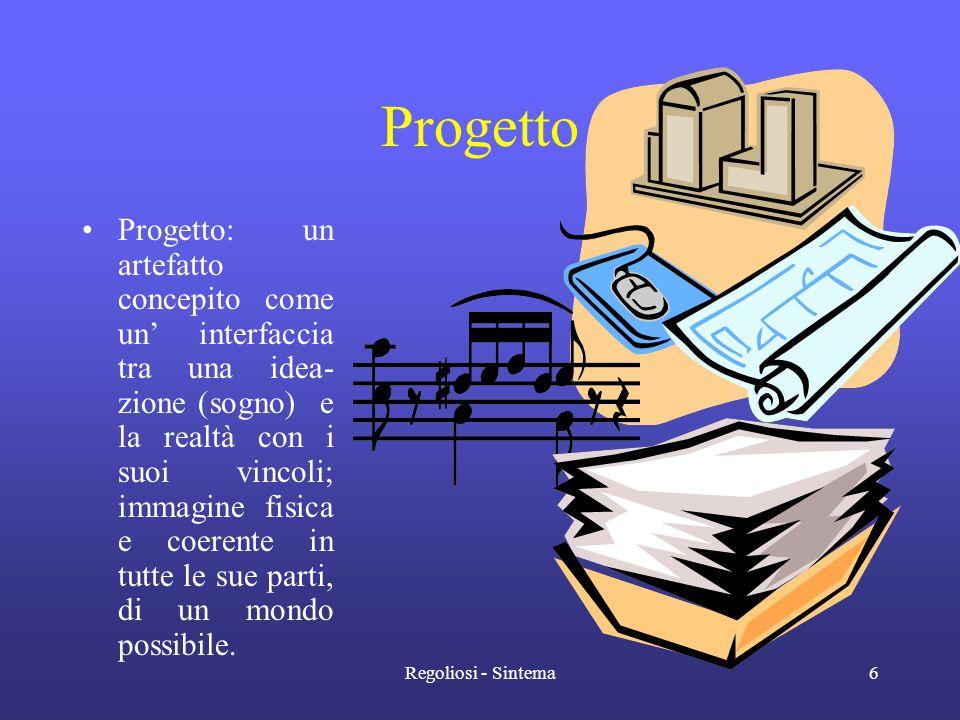 Regoliosi - Sintema6 Progetto •Progetto: un artefatto concepito come un' interfaccia tra una idea- zione (sogno) e la realtà con i suoi vincoli; immag