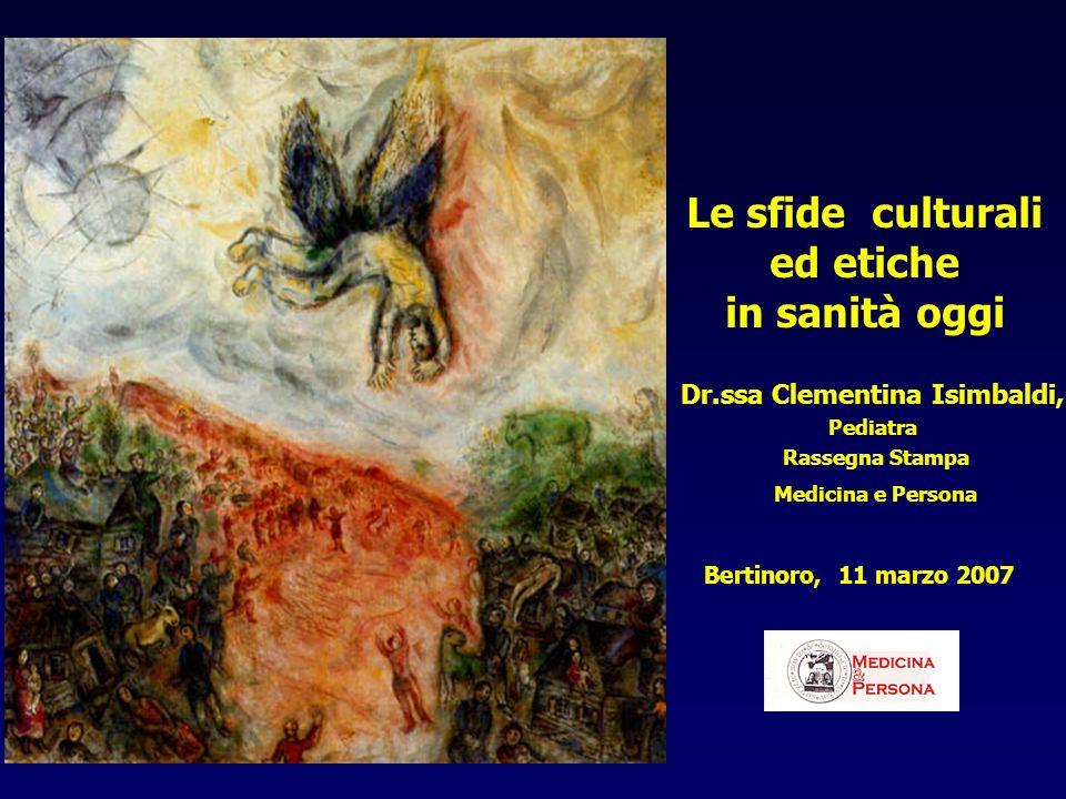 Le sfide culturali ed etiche in sanità oggi Dr.ssa Clementina Isimbaldi, Pediatra Rassegna Stampa Medicina e Persona Bertinoro, 11 marzo 2007