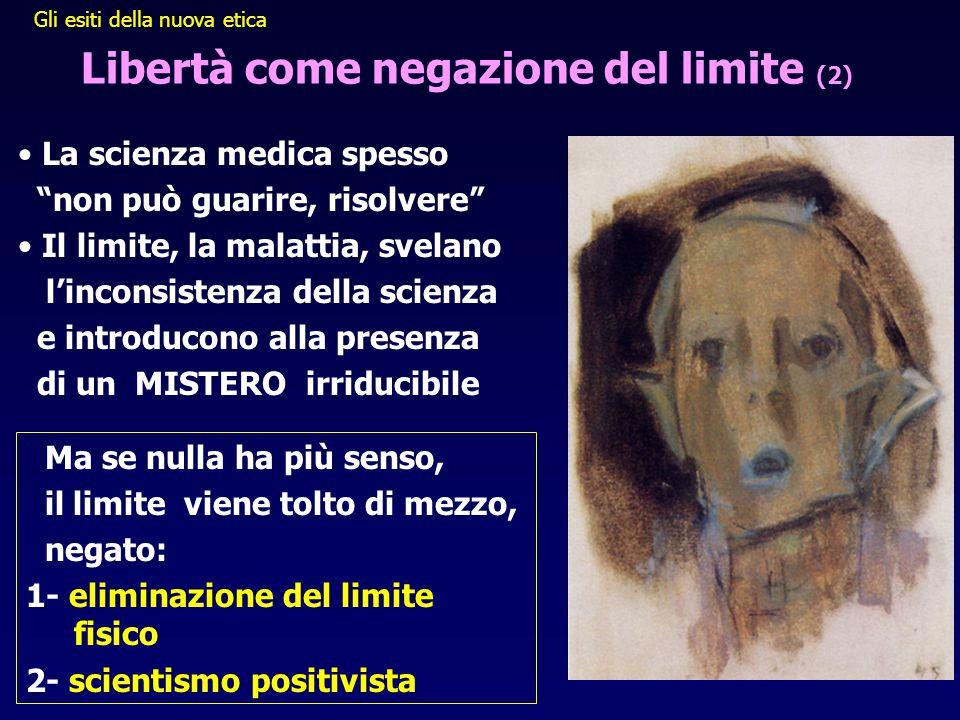 """Libertà come negazione del limite (2) • La scienza medica spesso """"non può guarire, risolvere"""" • Il limite, la malattia, svelano l'inconsistenza della"""