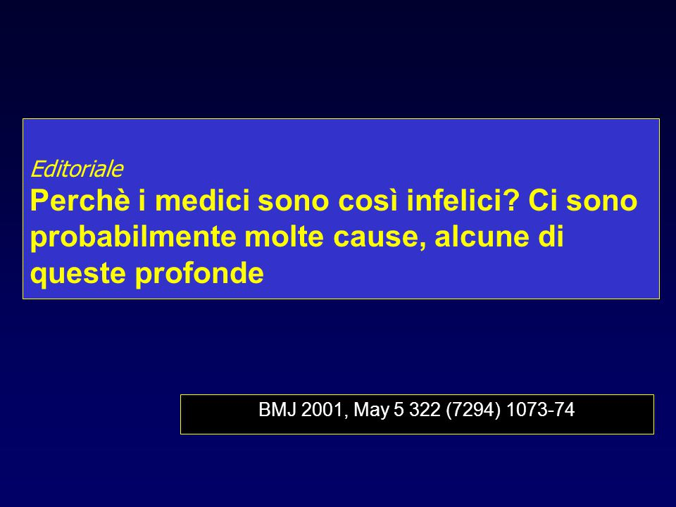 Editoriale Perchè i medici sono così infelici? Ci sono probabilmente molte cause, alcune di queste profonde BMJ 2001, May 5 322 (7294) 1073-74