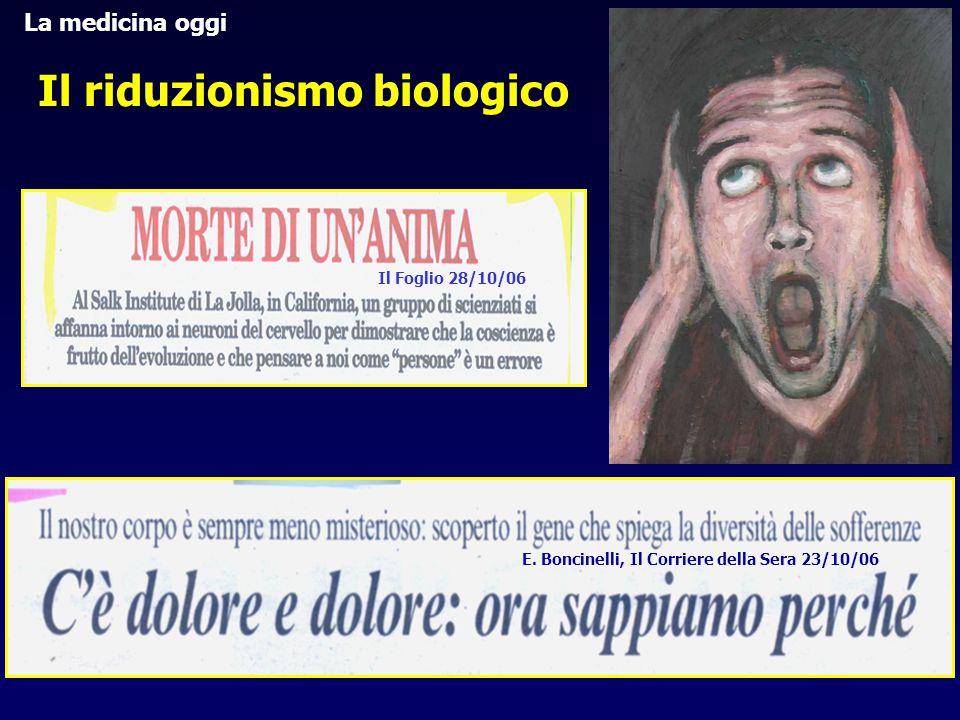 E. Boncinelli, Il Corriere della Sera 23/10/06 Il Foglio 28/10/06 Il riduzionismo biologico La medicina oggi