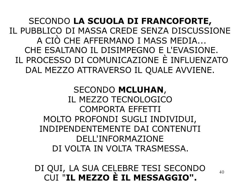 40 SECONDO LA SCUOLA DI FRANCOFORTE, IL PUBBLICO DI MASSA CREDE SENZA DISCUSSIONE A CIÒ CHE AFFERMANO I MASS MEDIA...