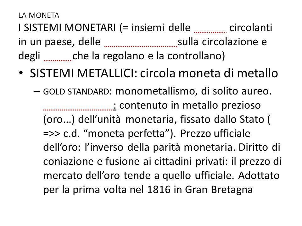 LA MONETA I SISTEMI MONETARI (= insiemi delle monete circolanti in un paese, delle norme giuridiche sulla circolazione e degli organi che la regolano