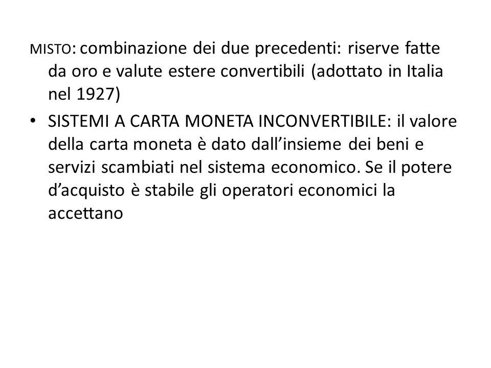 MISTO : combinazione dei due precedenti: riserve fatte da oro e valute estere convertibili (adottato in Italia nel 1927) • SISTEMI A CARTA MONETA INCO