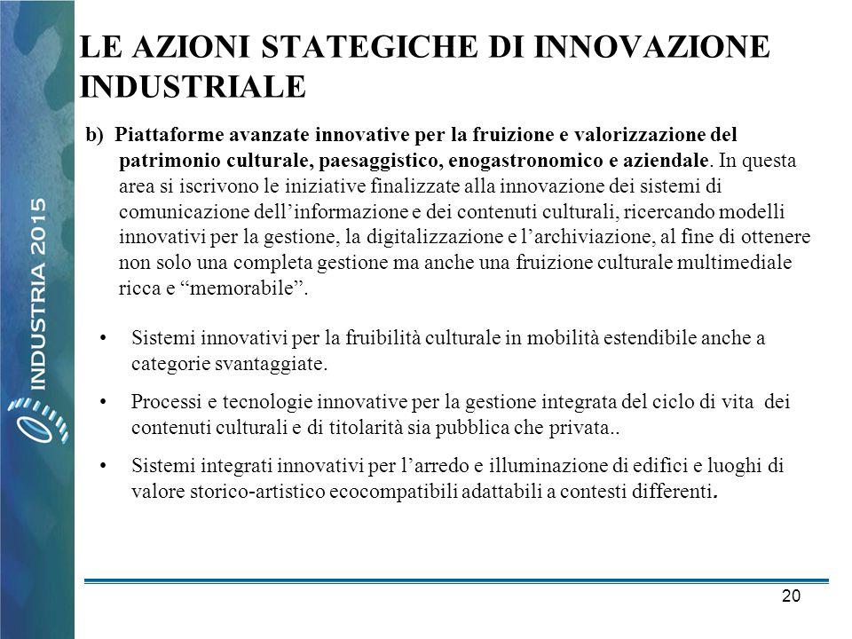 20 LE AZIONI STATEGICHE DI INNOVAZIONE INDUSTRIALE b) Piattaforme avanzate innovative per la fruizione e valorizzazione del patrimonio culturale, paes