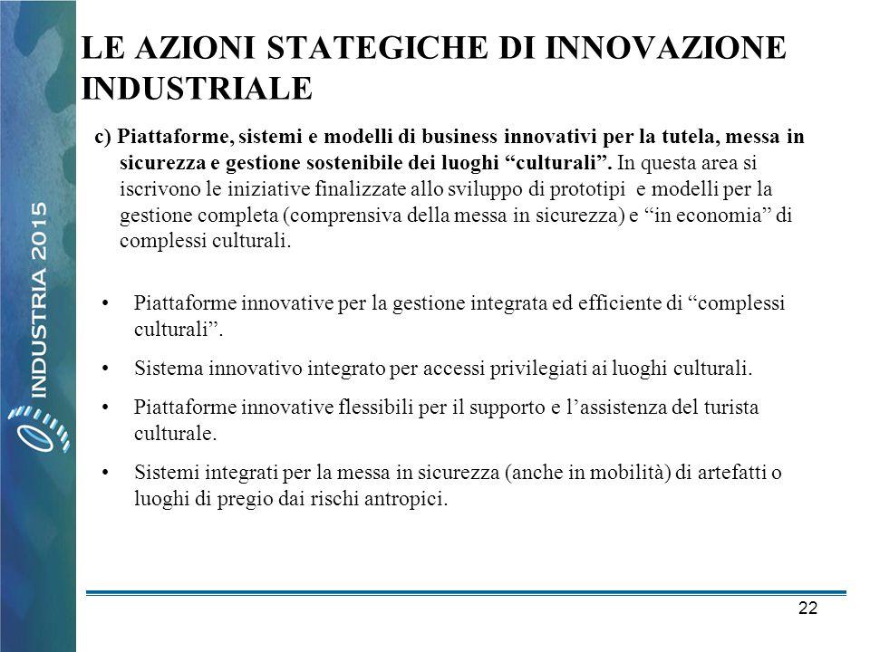 22 LE AZIONI STATEGICHE DI INNOVAZIONE INDUSTRIALE c) Piattaforme, sistemi e modelli di business innovativi per la tutela, messa in sicurezza e gestio