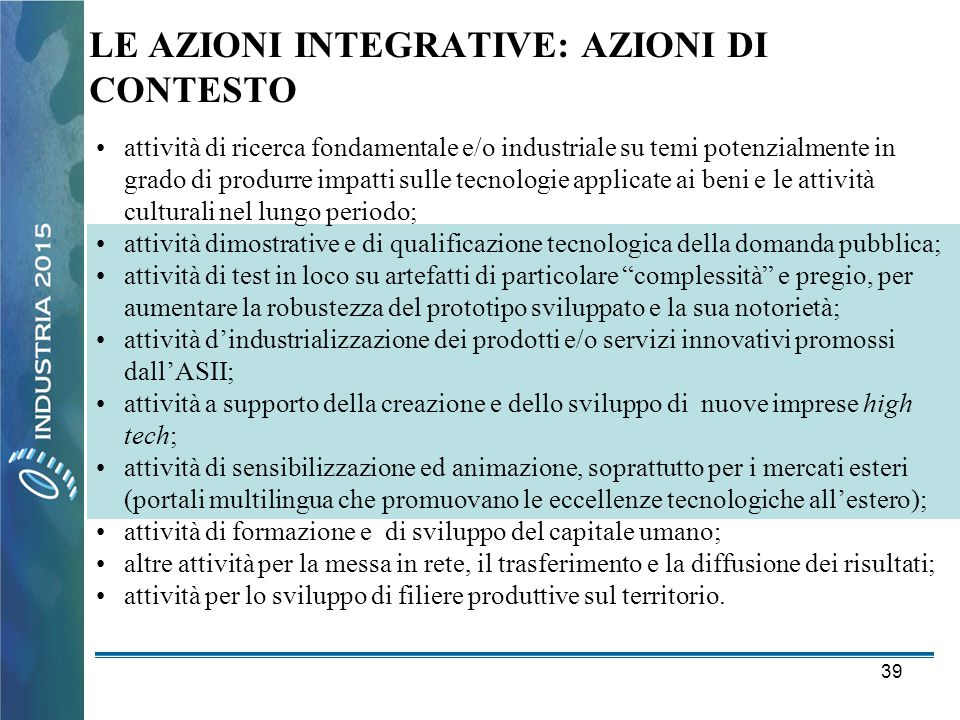 39 •attività di ricerca fondamentale e/o industriale su temi potenzialmente in grado di produrre impatti sulle tecnologie applicate ai beni e le attiv