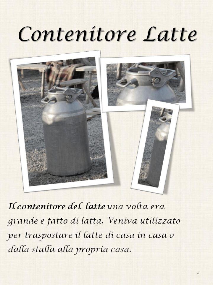 Contenitore Latte Il contenitore del latte una volta era grande e fatto di latta. Veniva utilizzato per traspostare il latte di casa in casa o dalla s