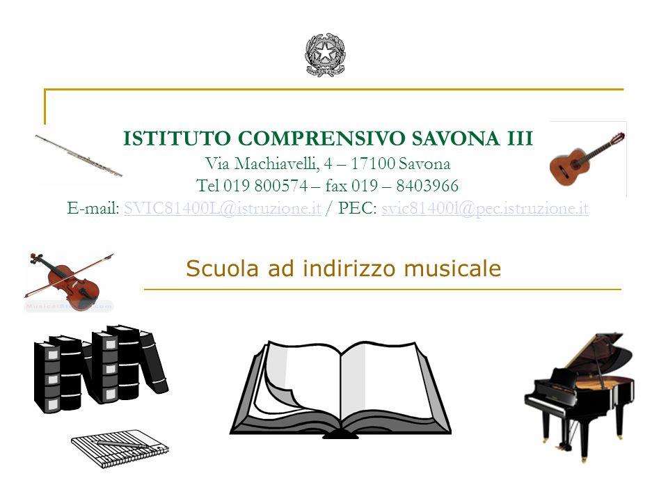 ISTITUTO COMPRENSIVO SAVONA III Via Machiavelli, 4 – 17100 Savona Tel 019 800574 – fax 019 – 8403966 E-mail: SVIC81400L@istruzione.it / PEC: svic81400l@pec.istruzione.itSVIC81400L@istruzione.itsvic81400l@pec.istruzione.it Scuola ad indirizzo musicale
