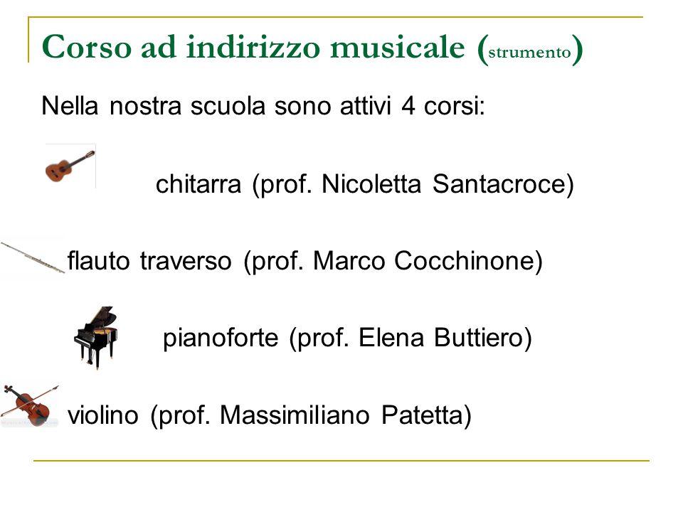 Corso ad indirizzo musicale ( strumento ) Nella nostra scuola sono attivi 4 corsi: chitarra (prof.
