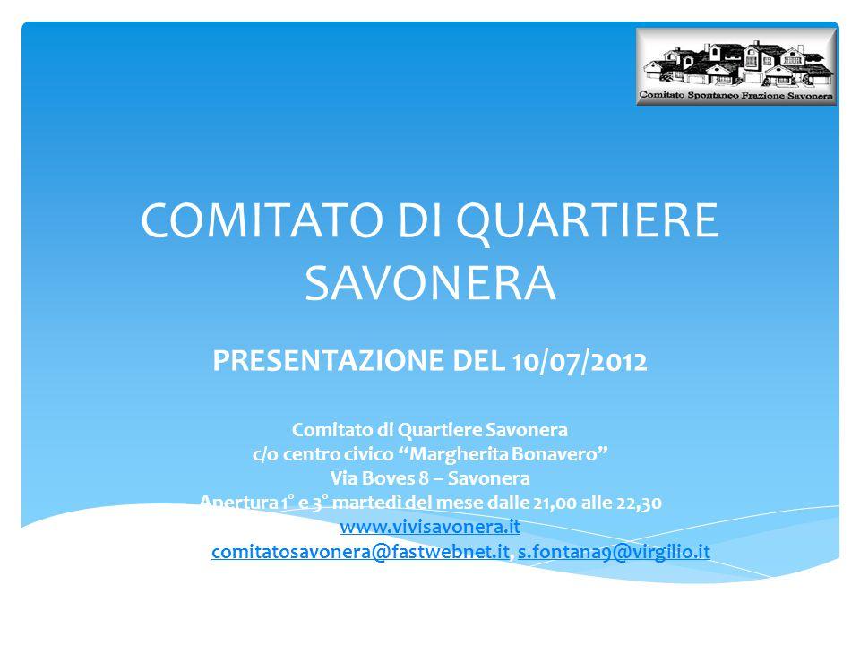 """COMITATO DI QUARTIERE SAVONERA PRESENTAZIONE DEL 10/07/2012 Comitato di Quartiere Savonera c/o centro civico """"Margherita Bonavero"""" Via Boves 8 – Savon"""