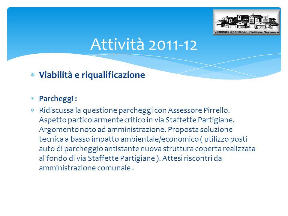 Attività 2011-12  Viabilità e riqualificazione  Parcheggi :  Ridiscussa la questione parcheggi con Assessore Pirrello. Aspetto particolarmente crit