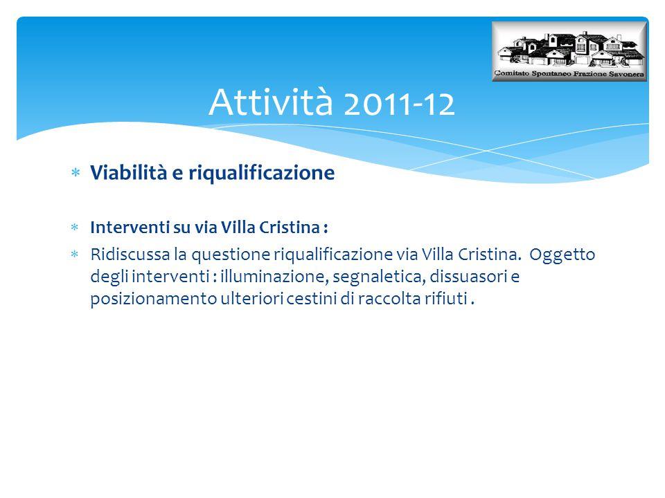 Attività 2011-12  Viabilità e riqualificazione  Interventi su via Villa Cristina :  Ridiscussa la questione riqualificazione via Villa Cristina. Og