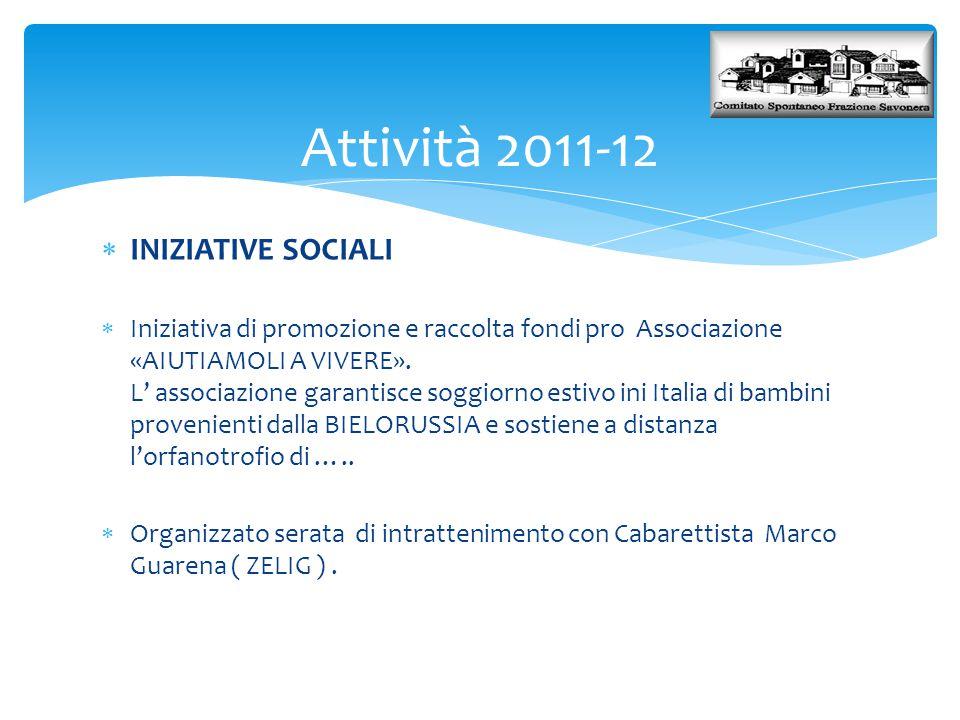  INIZIATIVE SOCIALI  Iniziativa di promozione e raccolta fondi pro Associazione «AIUTIAMOLI A VIVERE». L' associazione garantisce soggiorno estivo i