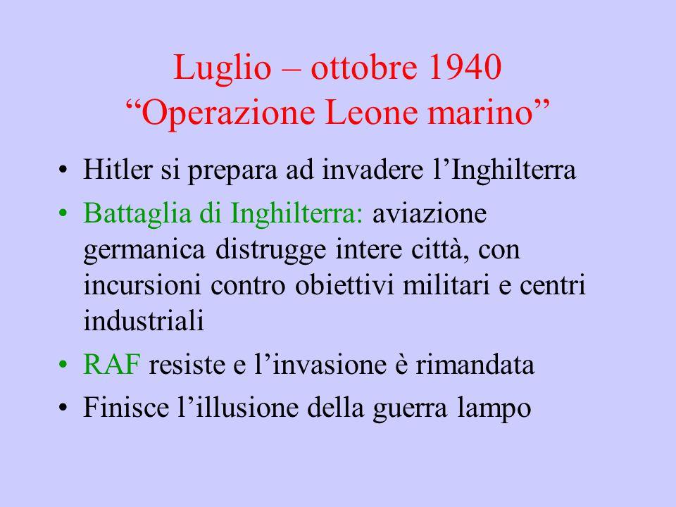 "Luglio – ottobre 1940 ""Operazione Leone marino"" Hitler si prepara ad invadere l'Inghilterra Battaglia di Inghilterra: aviazione germanica distrugge in"