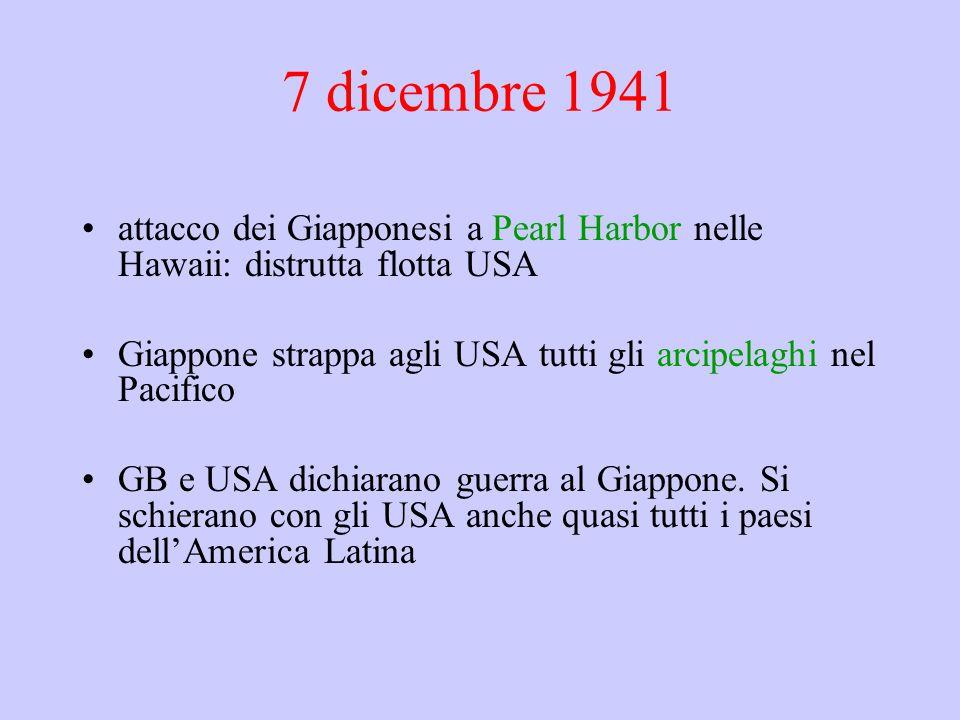 7 dicembre 1941 attacco dei Giapponesi a Pearl Harbor nelle Hawaii: distrutta flotta USA Giappone strappa agli USA tutti gli arcipelaghi nel Pacifico