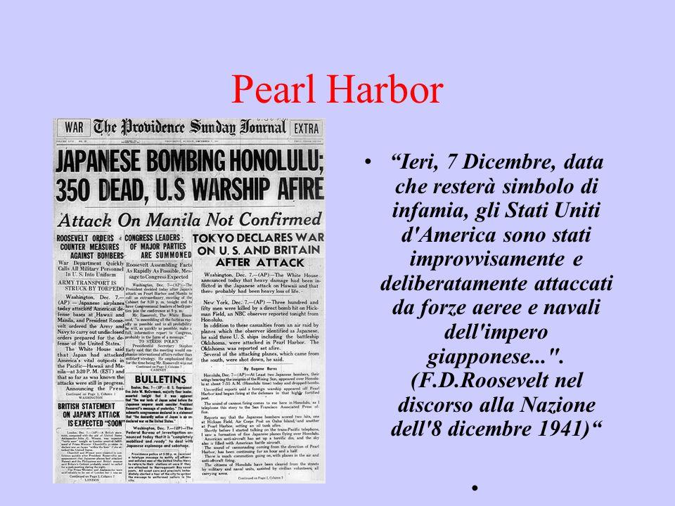 """Pearl Harbor """"Ieri, 7 Dicembre, data che resterà simbolo di infamia, gli Stati Uniti d'America sono stati improvvisamente e deliberatamente attaccati"""