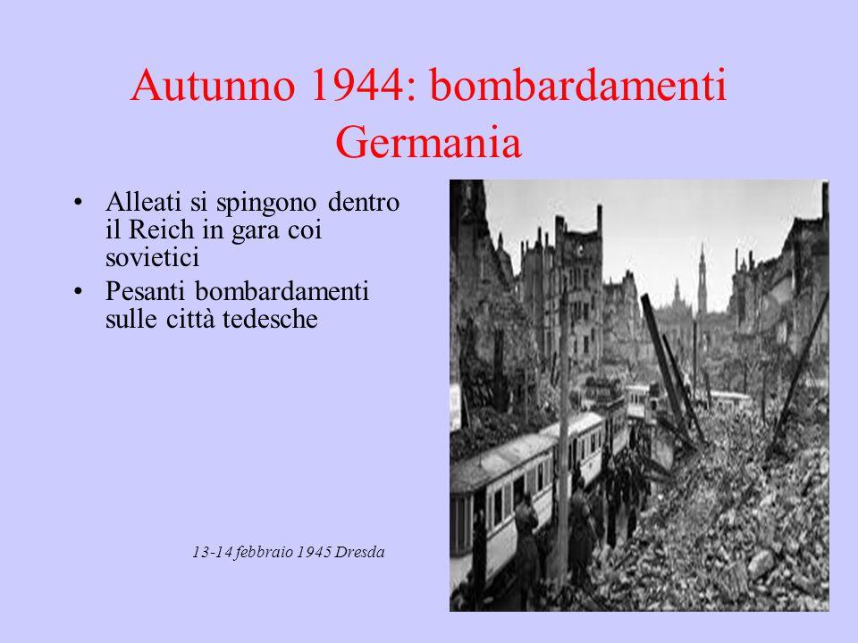 Autunno 1944: bombardamenti Germania Alleati si spingono dentro il Reich in gara coi sovietici Pesanti bombardamenti sulle città tedesche 13-14 febbra