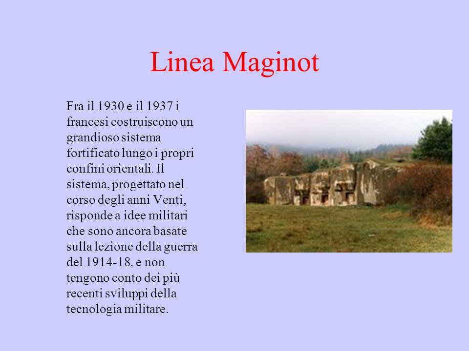 Linea Maginot Fra il 1930 e il 1937 i francesi costruiscono un grandioso sistema fortificato lungo i propri confini orientali. Il sistema, progettato