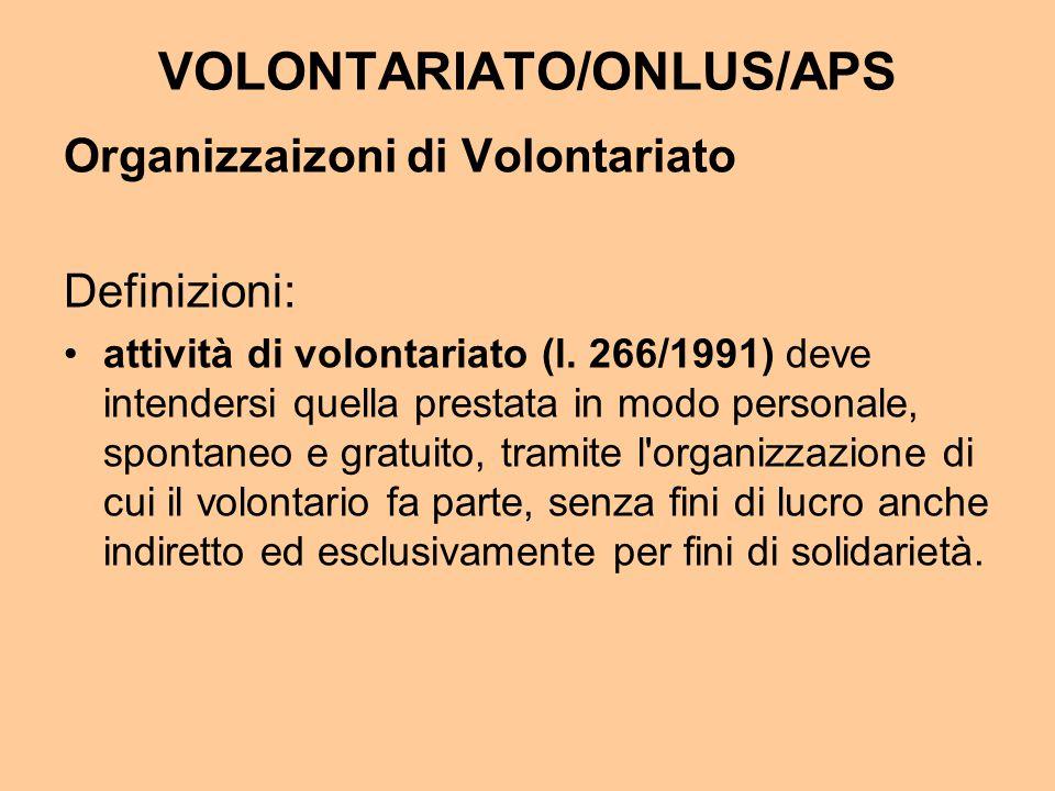 VOLONTARIATO/ONLUS/APS Organizzaizoni di Volontariato Definizioni: attività di volontariato (l.