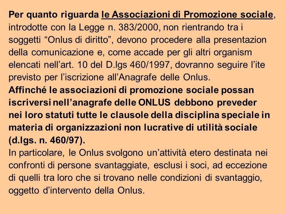 Per quanto riguarda le Associazioni di Promozione sociale, introdotte con la Legge n.