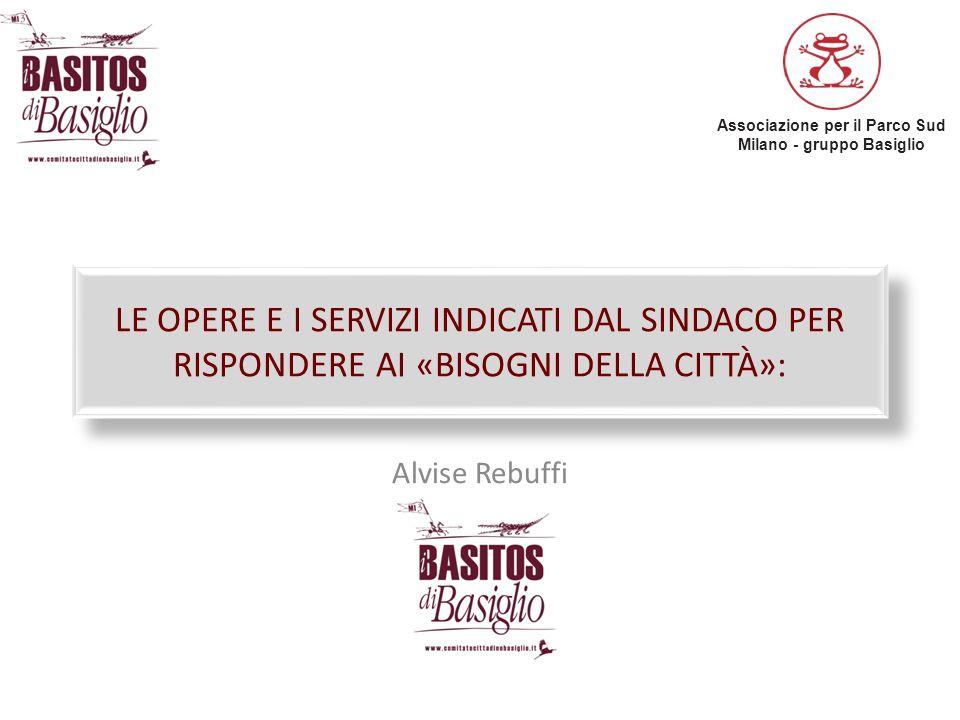 Associazione per il Parco Sud Milano - gruppo Basiglio LE OPERE E I SERVIZI INDICATI DAL SINDACO PER RISPONDERE AI «BISOGNI DELLA CITTÀ»: Alvise Rebuf