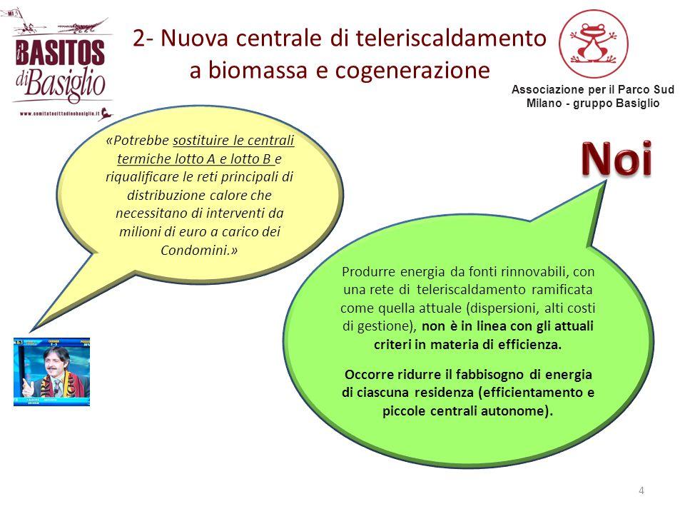 Associazione per il Parco Sud Milano - gruppo Basiglio 2- Nuova centrale di teleriscaldamento a biomassa e cogenerazione 4 «Potrebbe sostituire le cen