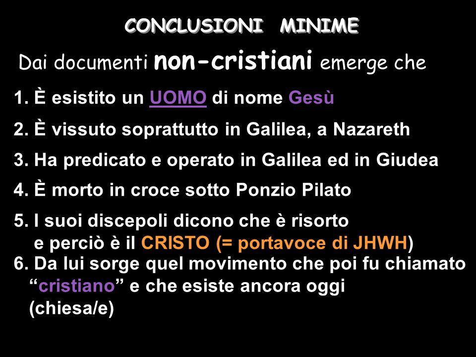 CONCLUSIONI MINIME Dai documenti non-cristiani emerge che 1. È esistito un UOMO di nome Gesù 2. È vissuto soprattutto in Galilea, a Nazareth 5. I suoi