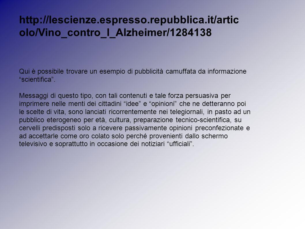 http://lescienze.espresso.repubblica.it/artic olo/Vino_contro_l_Alzheimer/1284138 Qui è possibile trovare un esempio di pubblicità camuffata da informazione scientifica .