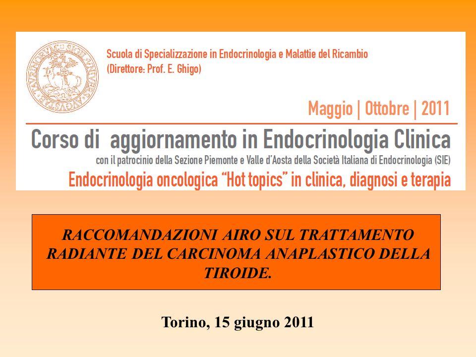 Torino, 15 giugno 2011 RACCOMANDAZIONI AIRO SUL TRATTAMENTO RADIANTE DEL CARCINOMA ANAPLASTICO DELLA TIROIDE.