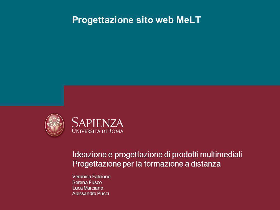 Progettazione sito web MeLT Ideazione e progettazione di prodotti multimediali Progettazione per la formazione a distanza Veronica Falcione Serena Fus