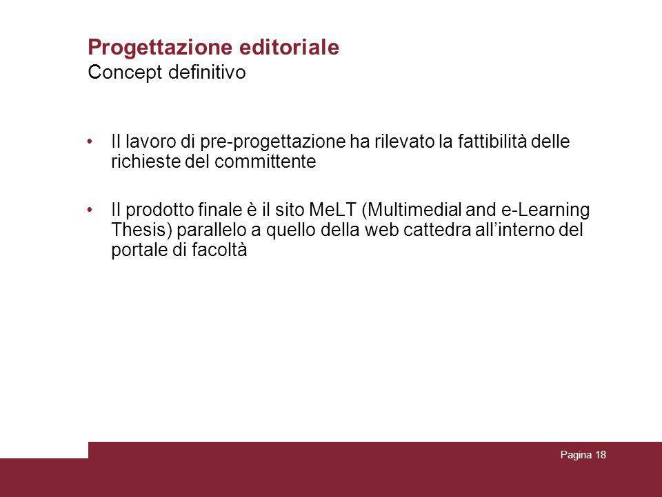 Pagina 18 Progettazione editoriale Il lavoro di pre-progettazione ha rilevato la fattibilità delle richieste del committente Il prodotto finale è il s