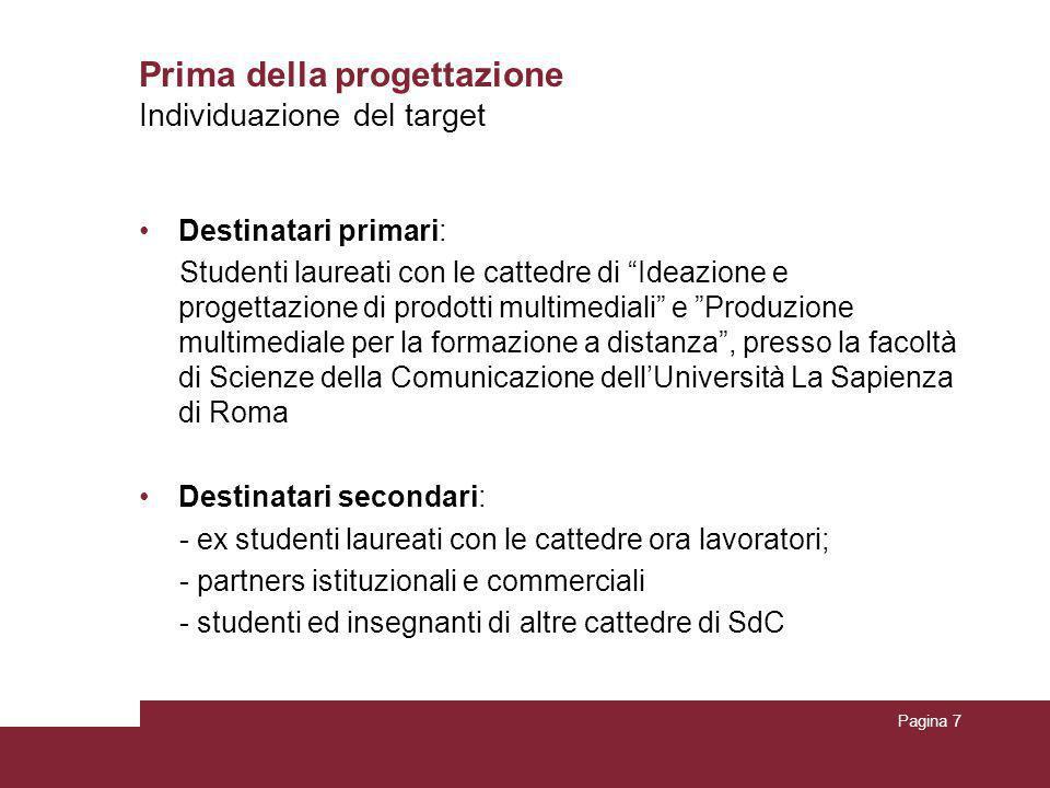 """Pagina 7 Prima della progettazione Individuazione del target Destinatari primari: Studenti laureati con le cattedre di """"Ideazione e progettazione di p"""