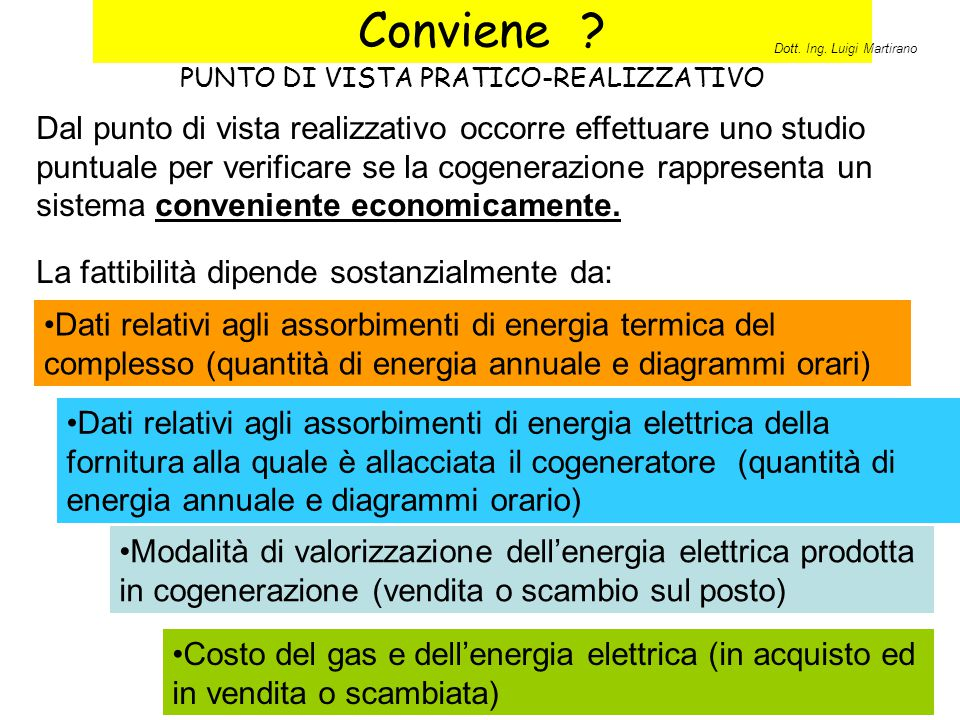 Sistema energetico studiato Il cogeneratore produce l'acqua calda per tutto il complesso e l'energia elettrica esclusivamente per i servizi comuni allargati Complesso costituito da: - 150 appartamenti - 25 negozi e terziario Dott.