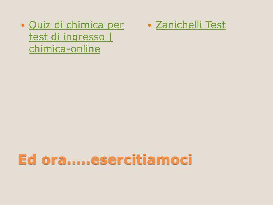 Ed ora…..esercitiamoci Quiz di chimica per test di ingresso | chimica-online Quiz di chimica per test di ingresso | chimica-online Zanichelli Test
