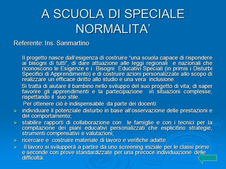 """A SCUOLA DI SPECIALE NORMALITA' Referente: Ins. Sanmartino Il progetto nasce dall'esigenza di costruire """"una scuola capace di rispondere ai bisogni di"""