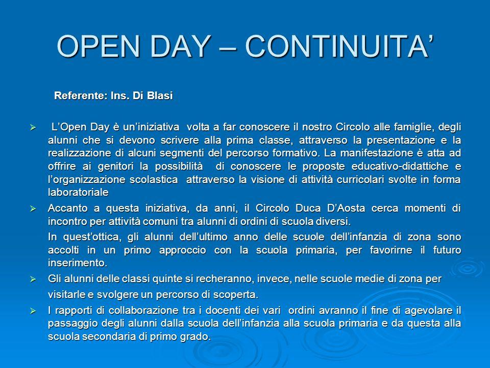 OPEN DAY – CONTINUITA' Referente: Ins. Di Blasi  L'Open Day è un'iniziativa volta a far conoscere il nostro Circolo alle famiglie, degli alunni che s