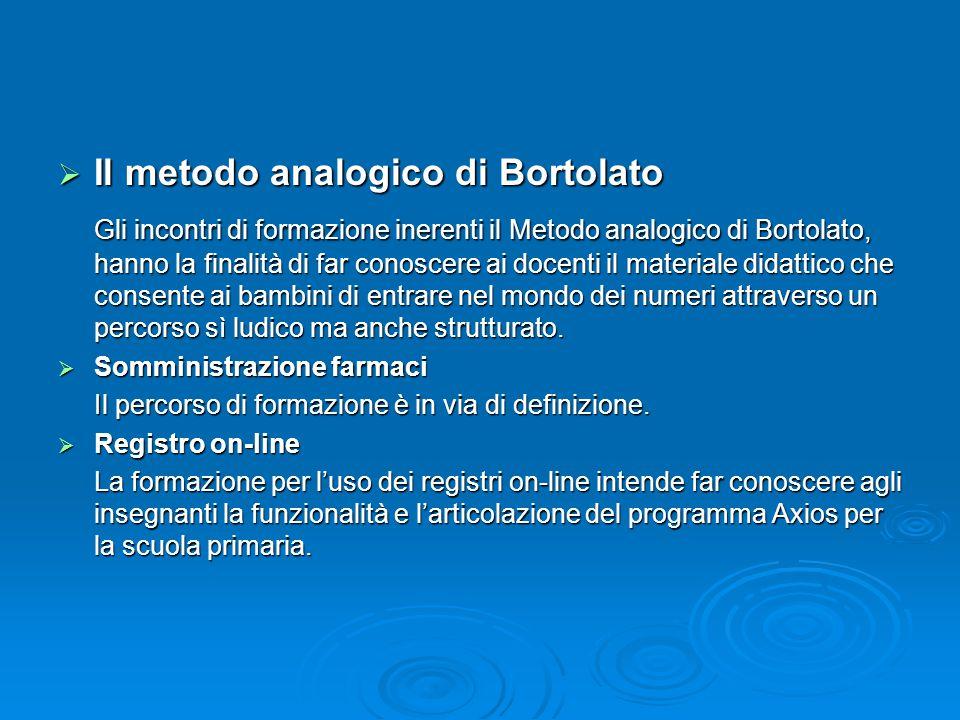  Il metodo analogico di Bortolato Gli incontri di formazione inerenti il Metodo analogico di Bortolato, hanno la finalità di far conoscere ai docenti