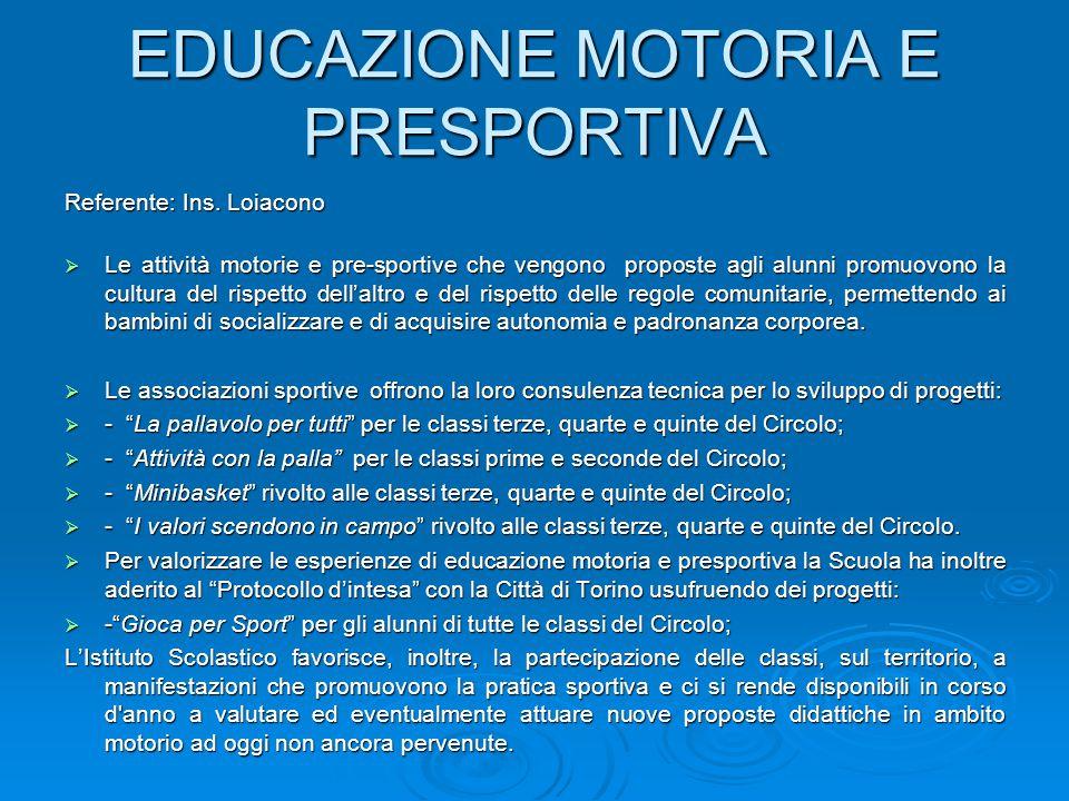 EDUCAZIONE MOTORIA E PRESPORTIVA Referente: Ins. Loiacono  Le attività motorie e pre-sportive che vengono proposte agli alunni promuovono la cultura