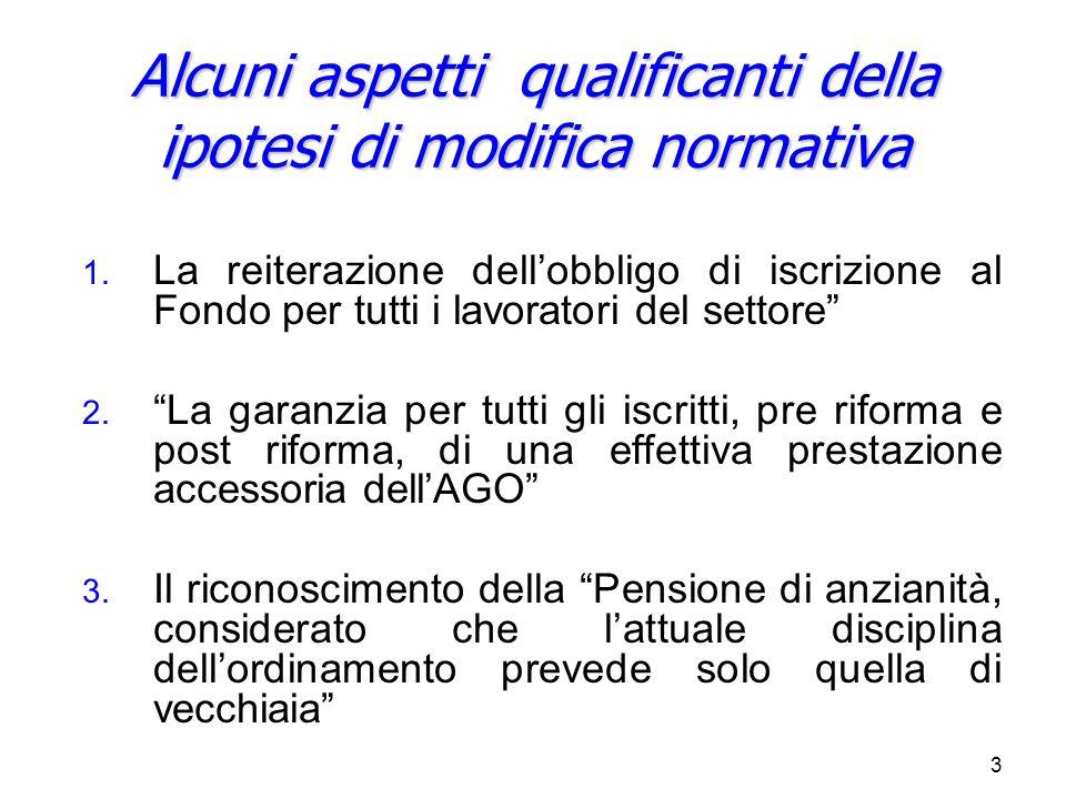 3 Alcuni aspetti qualificanti della ipotesi di modifica normativa 1. 1. La reiterazione dell'obbligo di iscrizione al Fondo per tutti i lavoratori del