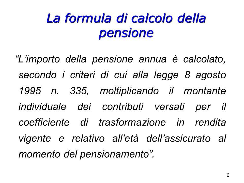 """66 """"L'importo della pensione annua è calcolato, secondo i criteri di cui alla legge 8 agosto 1995 n. 335, moltiplicando il montante individuale dei co"""