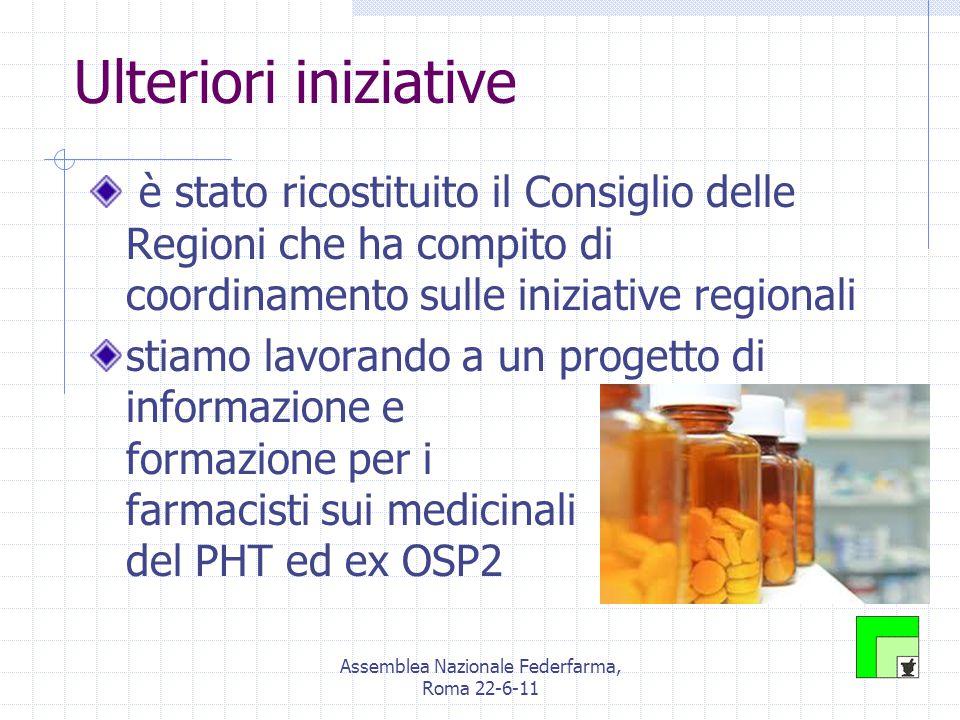Assemblea Nazionale Federfarma, Roma 22-6-11 Ulteriori iniziative è stato ricostituito il Consiglio delle Regioni che ha compito di coordinamento sulle iniziative regionali stiamo lavorando a un progetto di informazione e formazione per i farmacisti sui medicinali del PHT ed ex OSP2