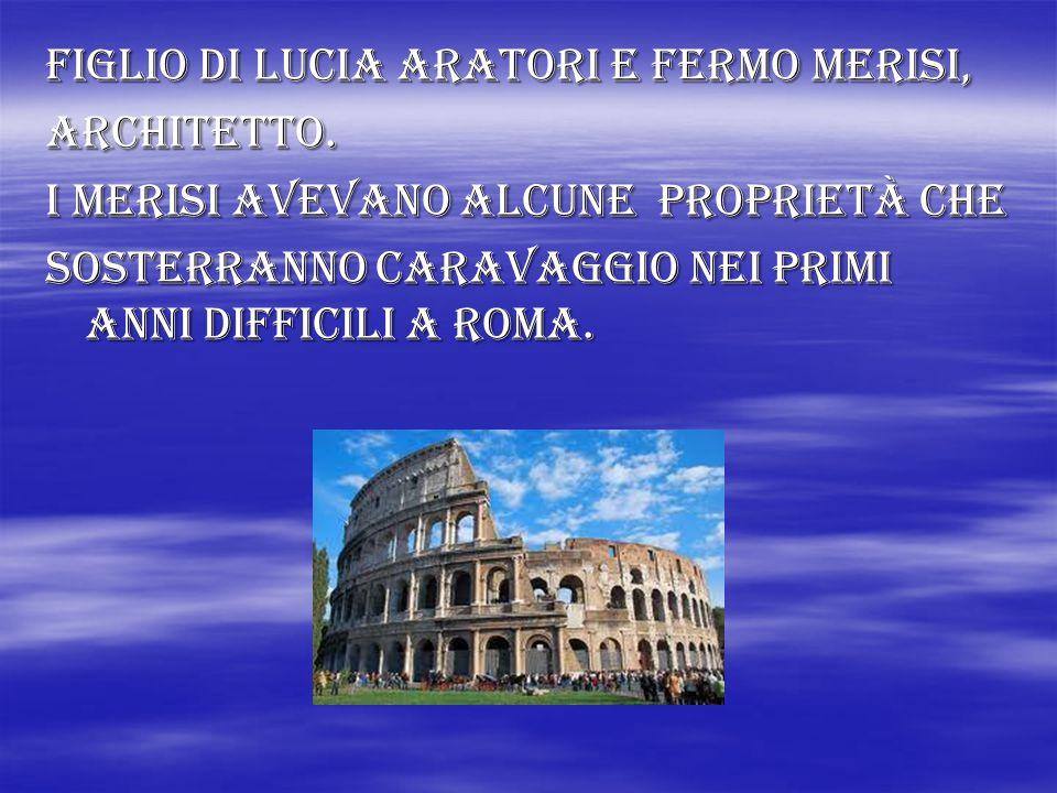Figlio di lucia aratori e fermo merisi, Architetto. I merisi avevano alcune proprietà che Sosterranno caravaggio nei primi anni difficili a roma.
