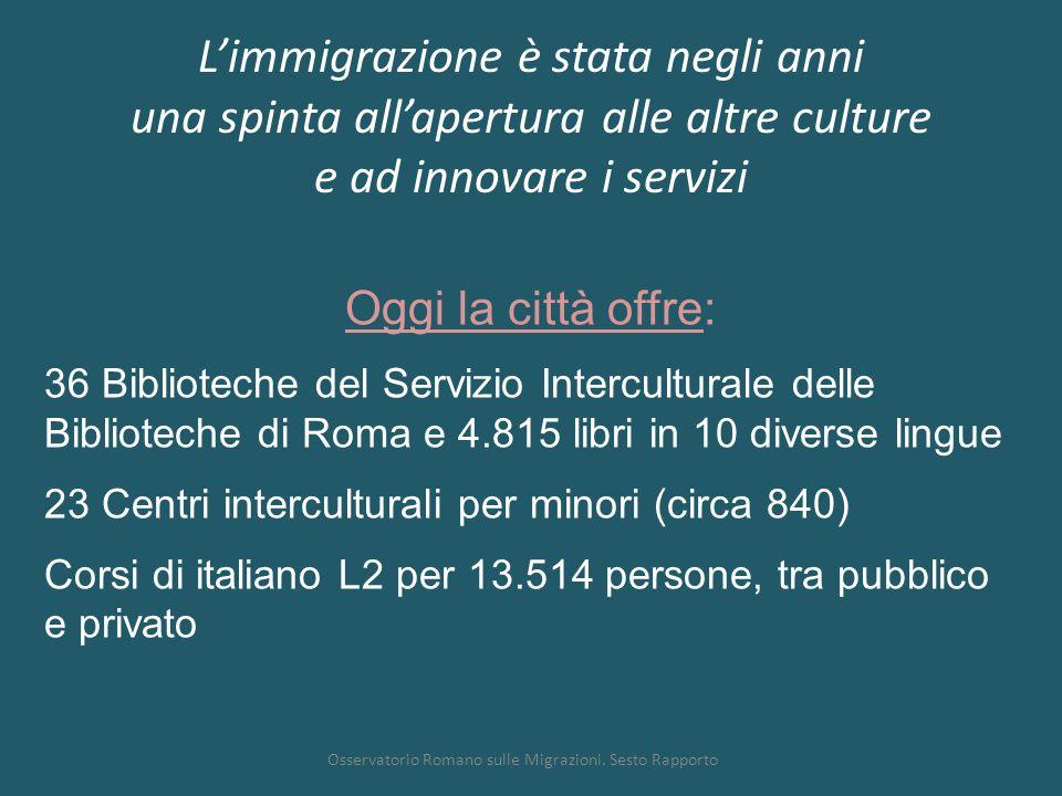 L'immigrazione è stata negli anni una spinta all'apertura alle altre culture e ad innovare i servizi Osservatorio Romano sulle Migrazioni. Sesto Rappo