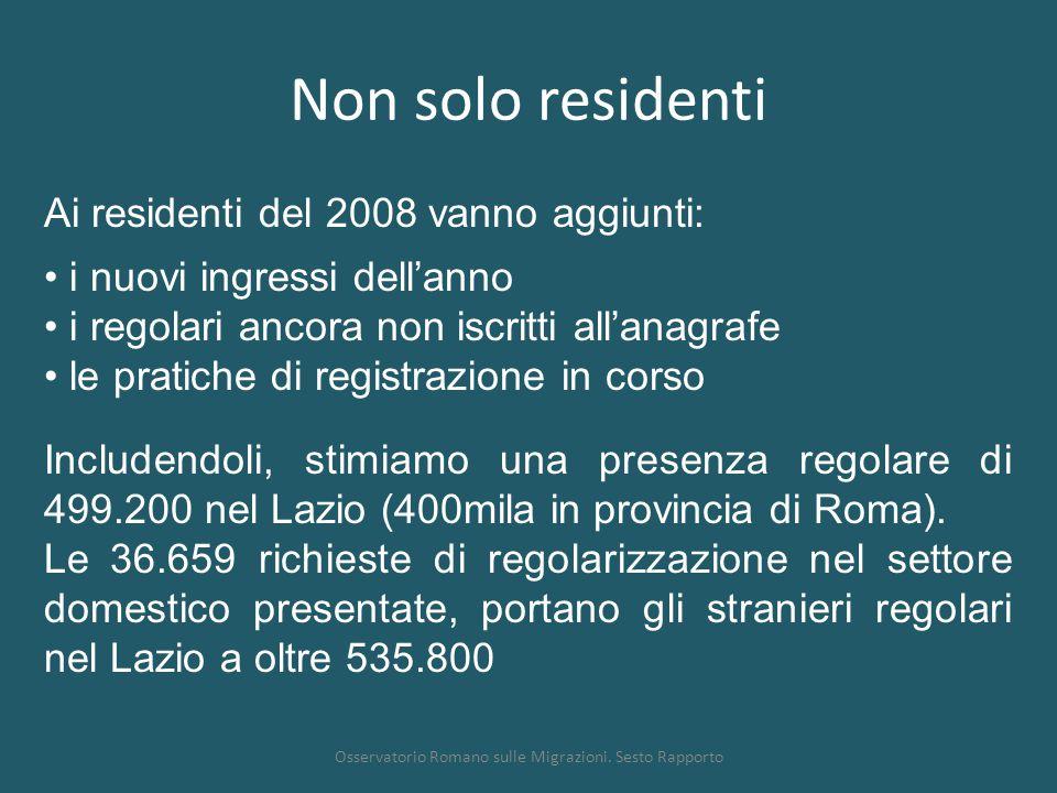 Non solo residenti Osservatorio Romano sulle Migrazioni. Sesto Rapporto Ai residenti del 2008 vanno aggiunti: i nuovi ingressi dell'anno i regolari an
