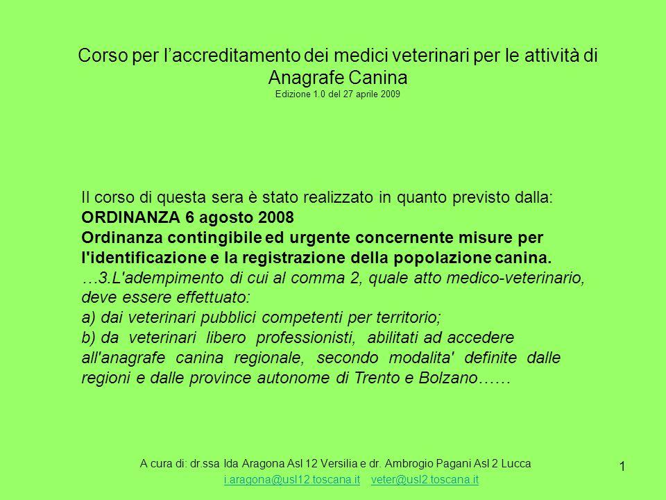 1 Corso per l'accreditamento dei medici veterinari per le attività di Anagrafe Canina Edizione 1.0 del 27 aprile 2009 A cura di: dr.ssa Ida Aragona Asl 12 Versilia e dr.
